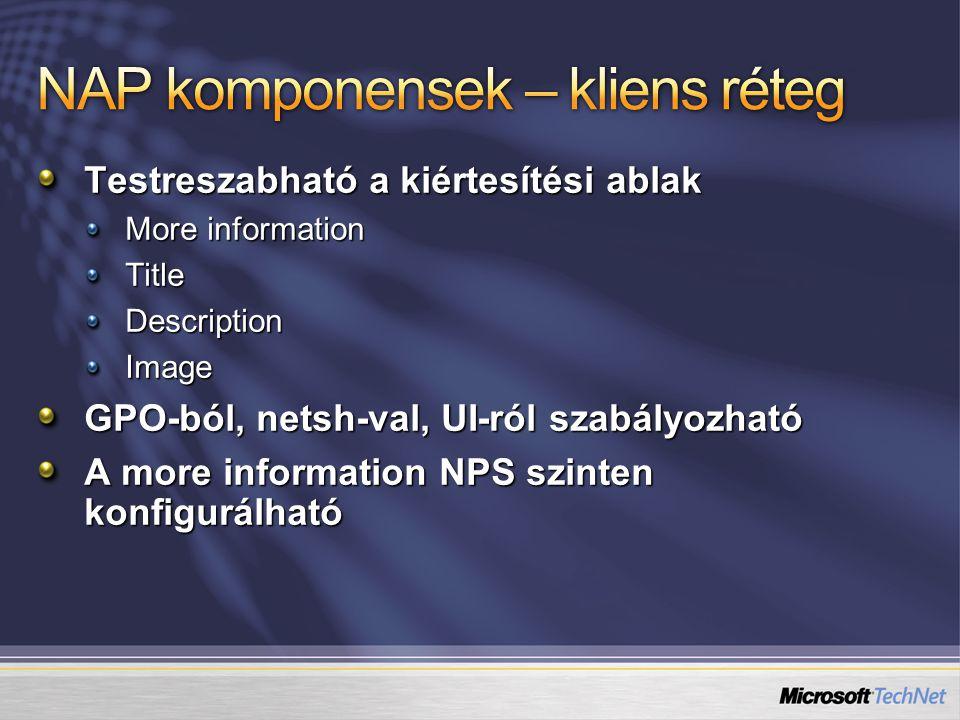 Testreszabható a kiértesítési ablak More information TitleDescriptionImage GPO-ból, netsh-val, UI-ról szabályozható A more information NPS szinten kon