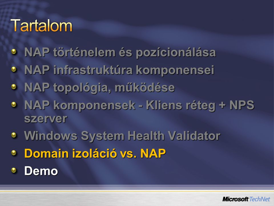 NAP történelem és pozícionálása NAP infrastruktúra komponensei NAP topológia, működése NAP komponensek - Kliens réteg + NPS szerver Windows System Hea