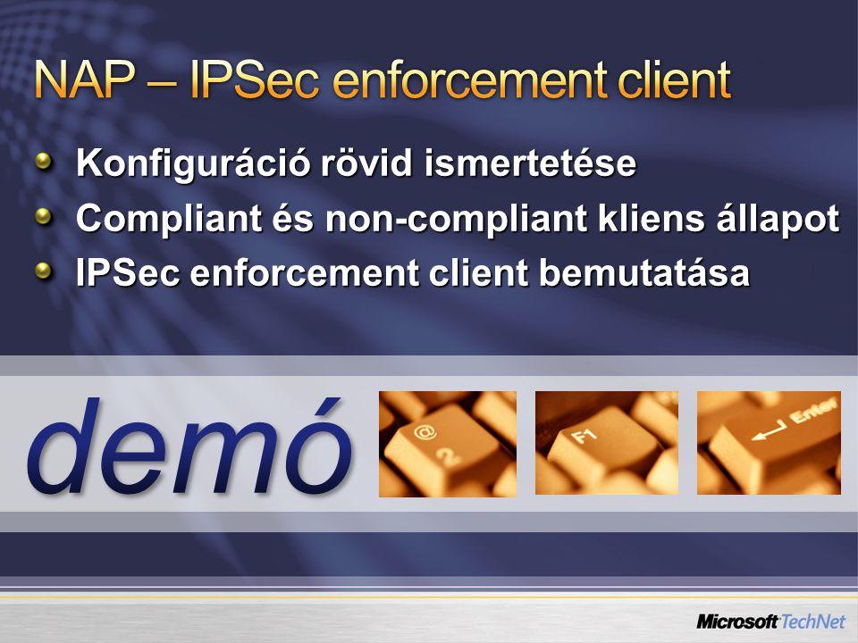 Konfiguráció rövid ismertetése Compliant és non-compliant kliens állapot IPSec enforcement client bemutatása