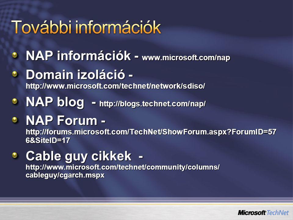 NAP információk - www.microsoft.com/nap Domain izoláció - http://www.microsoft.com/technet/network/sdiso/ NAP blog - http://blogs.technet.com/nap/ NAP