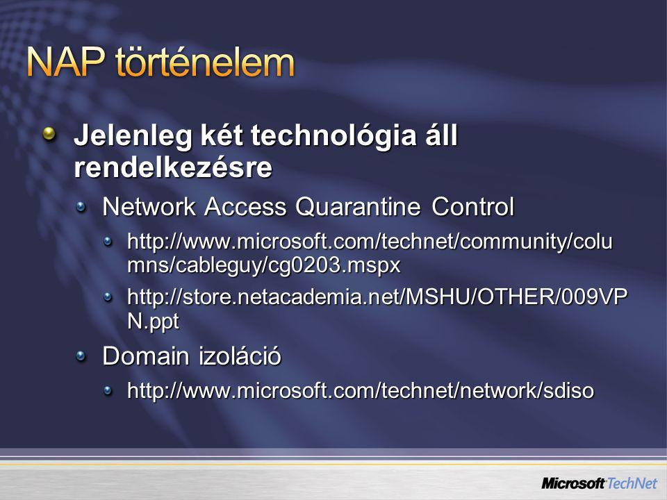 Jelenleg két technológia áll rendelkezésre Network Access Quarantine Control http://www.microsoft.com/technet/community/colu mns/cableguy/cg0203.mspx