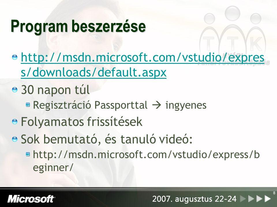 8 Program beszerzése http://msdn.microsoft.com/vstudio/expres s/downloads/default.aspx 30 napon túl Regisztráció Passporttal  ingyenes Folyamatos frissítések Sok bemutató, és tanuló videó: http://msdn.microsoft.com/vstudio/express/b eginner/