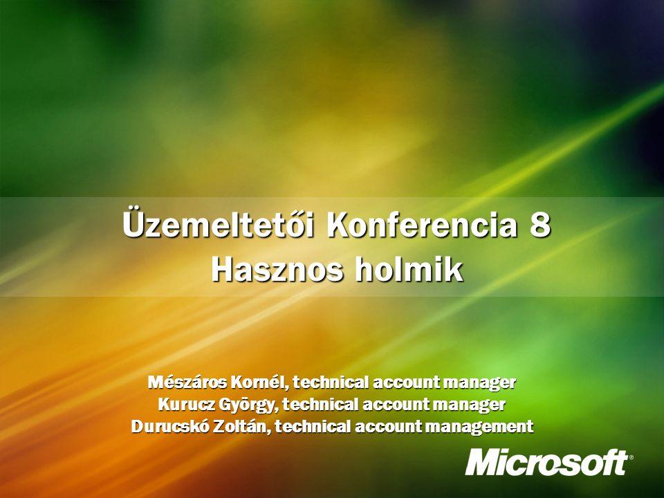 Üzemeltetői Konferencia 8 Hasznos holmik Mészáros Kornél, technical account manager Kurucz György, technical account manager Durucskó Zoltán, technical account management