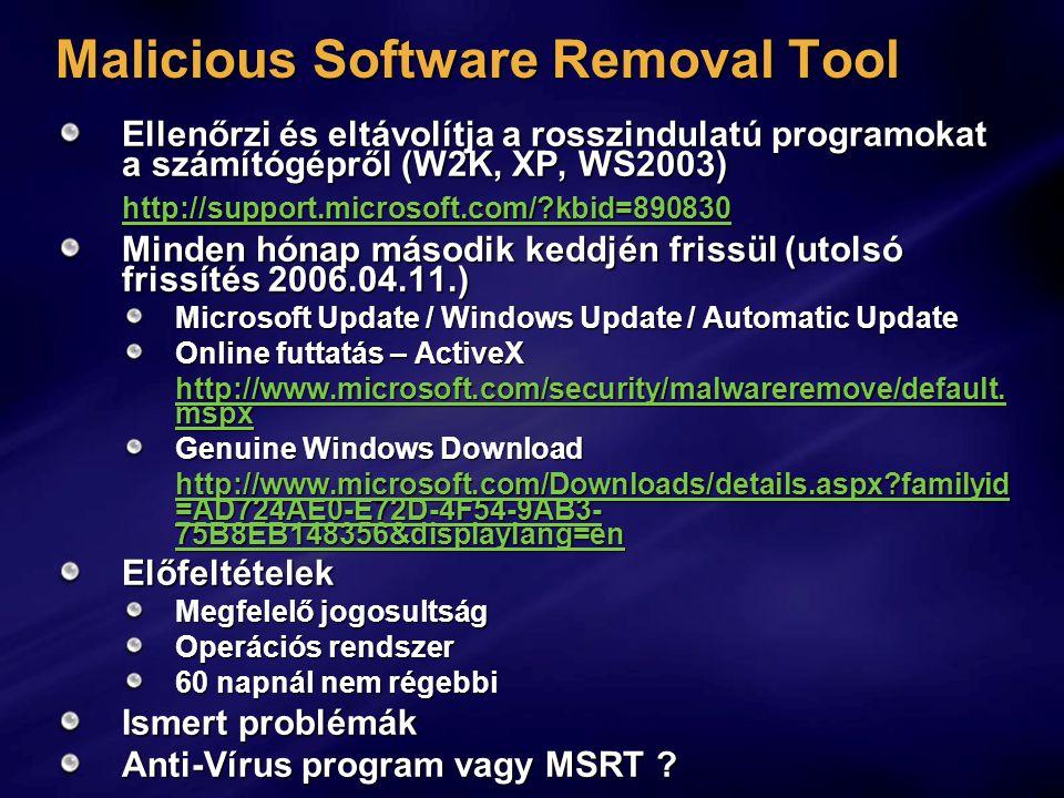 Malicious Software Removal Tool Ellenőrzi és eltávolítja a rosszindulatú programokat a számítógépről (W2K, XP, WS2003) http://support.microsoft.com/?kbid=890830 Minden hónap második keddjén frissül (utolsó frissítés 2006.04.11.) Microsoft Update / Windows Update / Automatic Update Online futtatás – ActiveX http://www.microsoft.com/security/malwareremove/default.