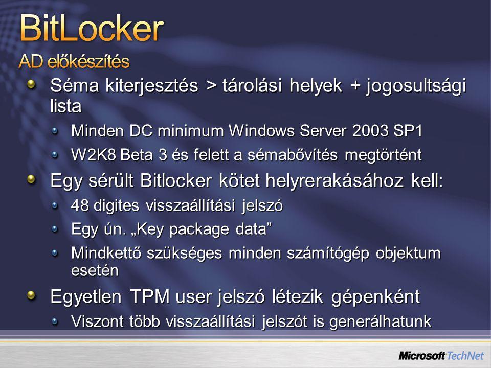 Séma kiterjesztés > tárolási helyek + jogosultsági lista Minden DC minimum Windows Server 2003 SP1 W2K8 Beta 3 és felett a sémabővítés megtörtént Egy