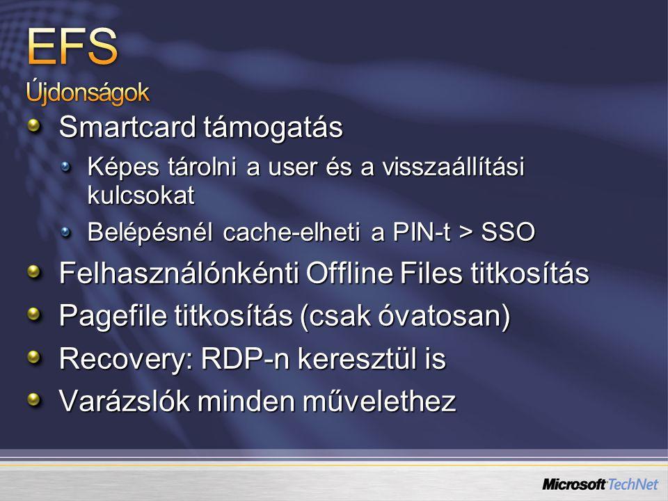 Smartcard támogatás Képes tárolni a user és a visszaállítási kulcsokat Belépésnél cache-elheti a PIN-t > SSO Felhasználónkénti Offline Files titkosítá