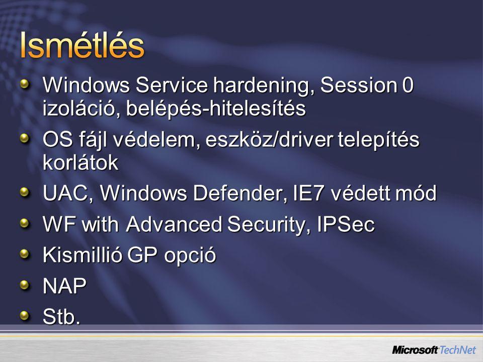 Windows Service hardening, Session 0 izoláció, belépés-hitelesítés OS fájl védelem, eszköz/driver telepítés korlátok UAC, Windows Defender, IE7 védett