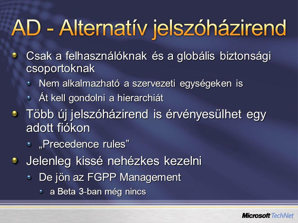Csak a felhasználóknak és a globális biztonsági csoportoknak Nem alkalmazható a szervezeti egységeken is Át kell gondolni a hierarchiát Több új jelszó