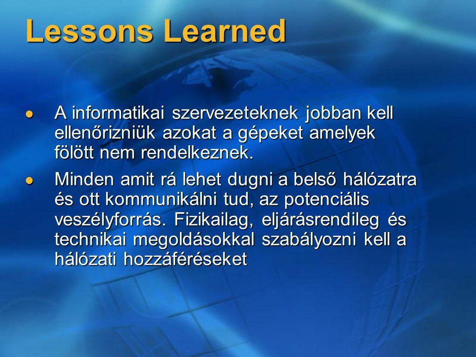 Lessons Learned A informatikai szervezeteknek jobban kell ellenőrizniük azokat a gépeket amelyek fölött nem rendelkeznek.