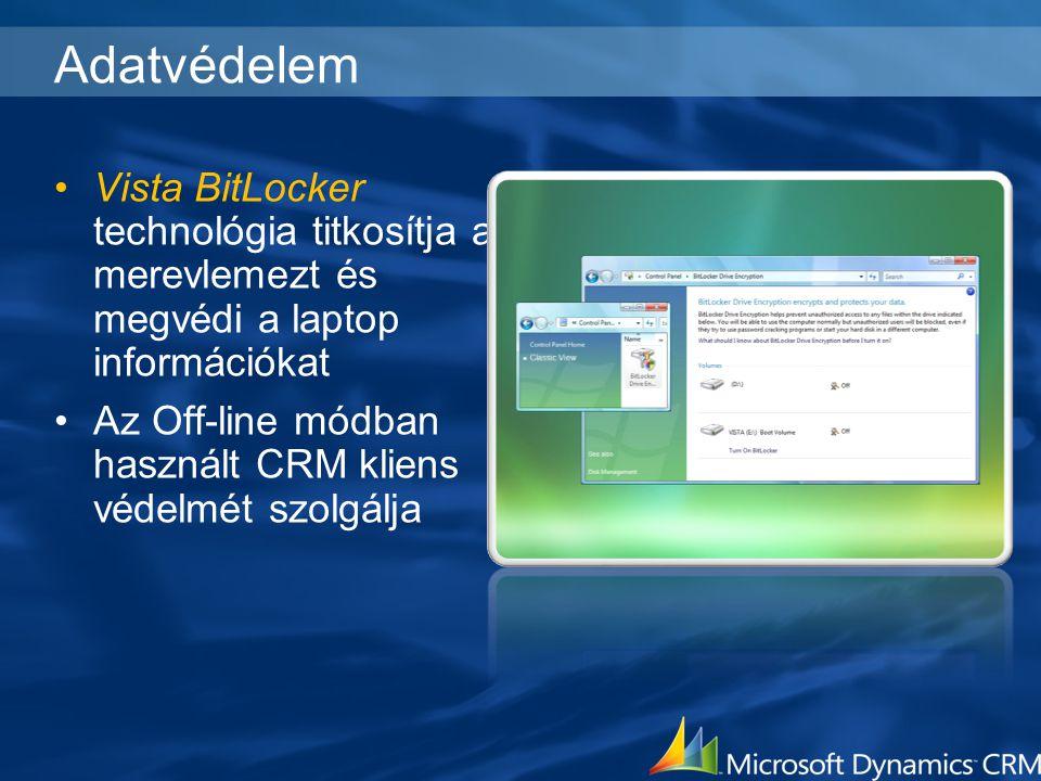 Adatvédelem Vista BitLocker technológia titkosítja a merevlemezt és megvédi a laptop információkat Az Off-line módban használt CRM kliens védelmét szo