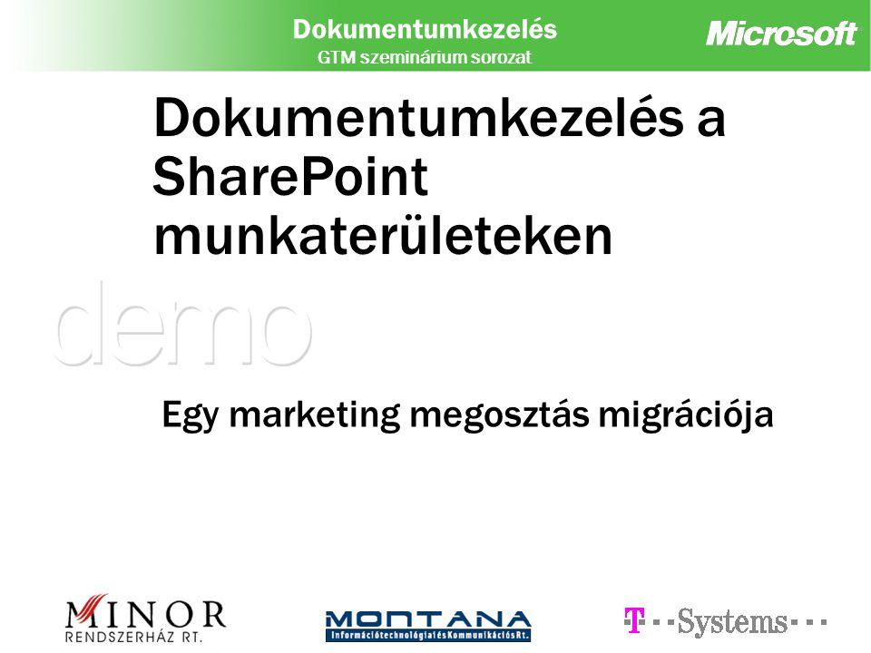 Dokumentumkezelés GTM szeminárium sorozat Dokumentumkezelés a SharePoint munkaterületeken Egy marketing megosztás migrációja