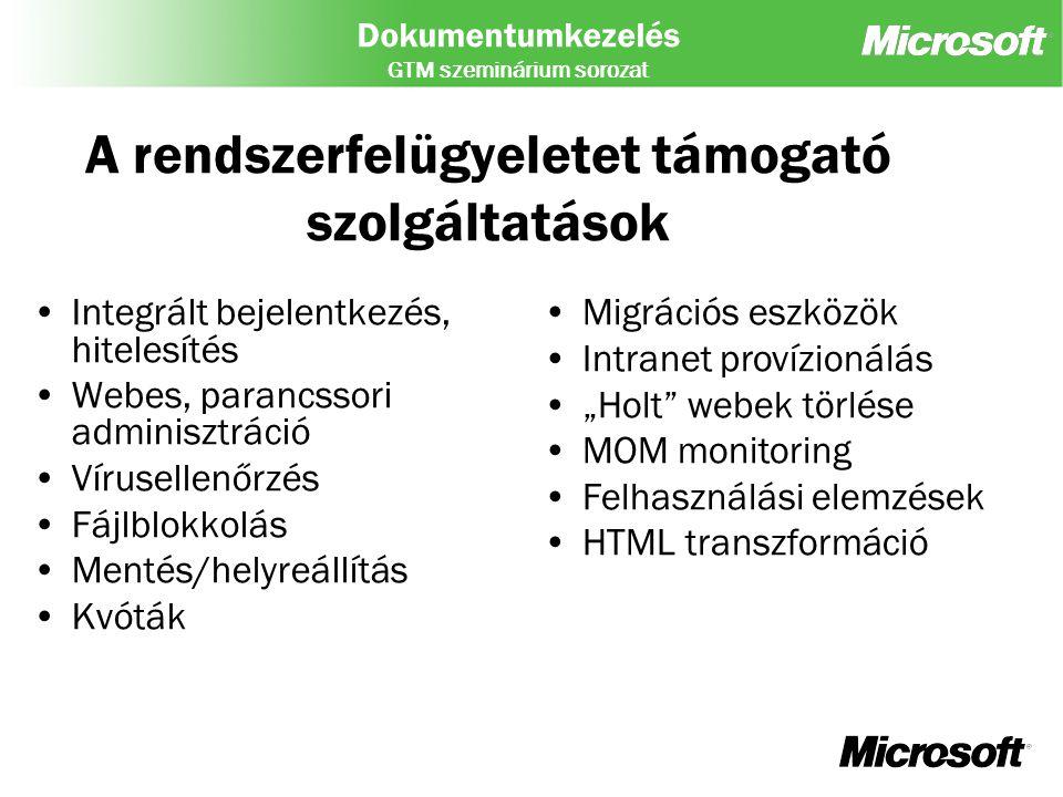 Dokumentumkezelés GTM szeminárium sorozat A rendszerfelügyeletet támogató szolgáltatások Integrált bejelentkezés, hitelesítés Webes, parancssori admin