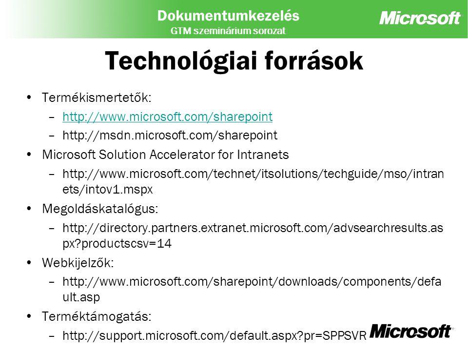 Dokumentumkezelés GTM szeminárium sorozat Technológiai források Termékismertetők: –http://www.microsoft.com/sharepointhttp://www.microsoft.com/sharepo