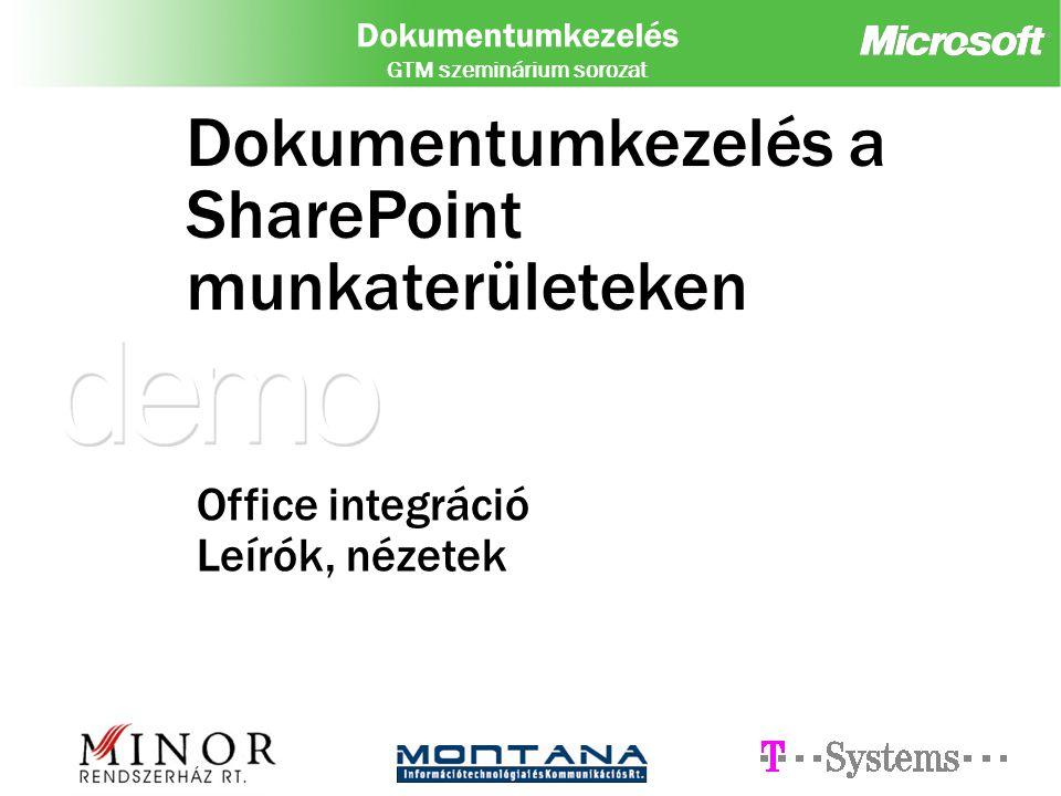 Dokumentumkezelés GTM szeminárium sorozat Dokumentumkezelés a SharePoint munkaterületeken Office integráció Leírók, nézetek