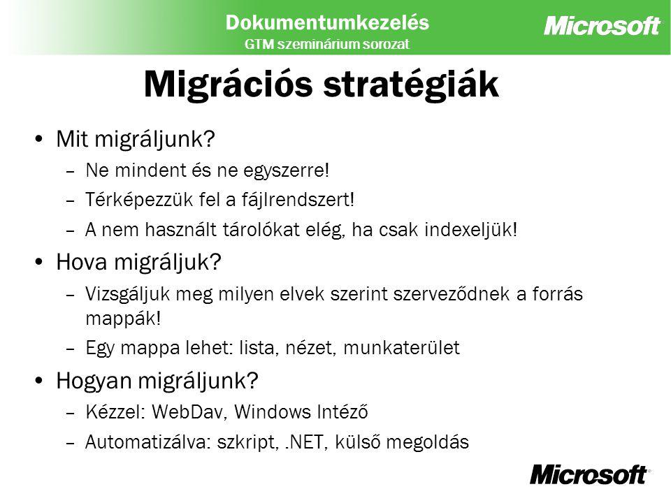 Dokumentumkezelés GTM szeminárium sorozat Migrációs stratégiák Mit migráljunk? –Ne mindent és ne egyszerre! –Térképezzük fel a fájlrendszert! –A nem h