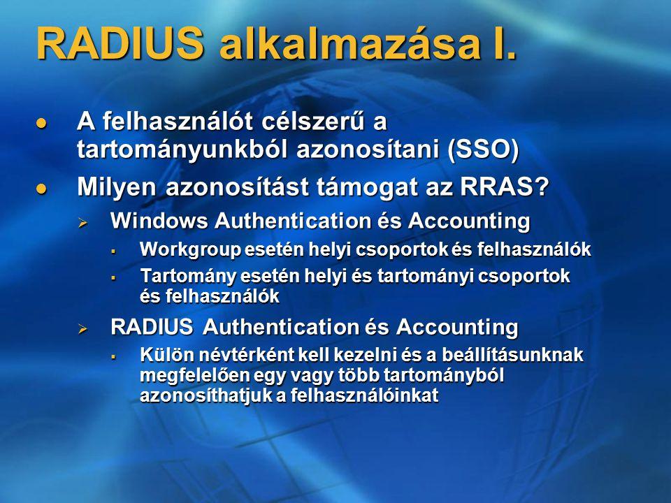 RADIUS alkalmazása I. A felhasználót célszerű a tartományunkból azonosítani (SSO) A felhasználót célszerű a tartományunkból azonosítani (SSO) Milyen a