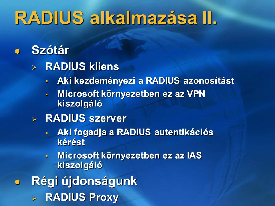 RADIUS alkalmazása II. Szótár Szótár  RADIUS kliens  Aki kezdeményezi a RADIUS azonosítást  Microsoft környezetben ez az VPN kiszolgáló  RADIUS sz