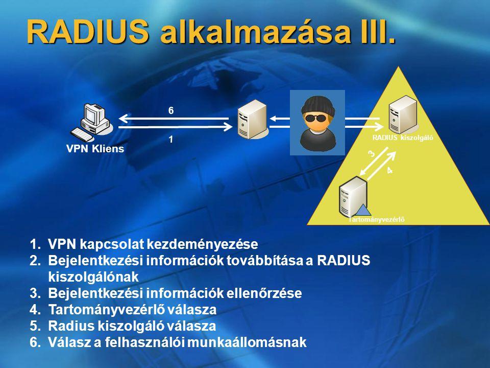 RADIUS alkalmazása III. VPN Kliens RADIUS kiszolgáló Tartományvezérlő 1 2 5 3 6 4 1.VPN kapcsolat kezdeményezése 2.Bejelentkezési információk továbbít