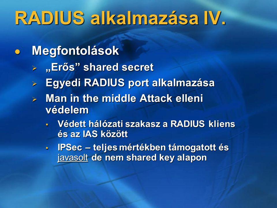 """RADIUS alkalmazása IV. Megfontolások Megfontolások  """"Erős"""" shared secret  Egyedi RADIUS port alkalmazása  Man in the middle Attack elleni védelem """