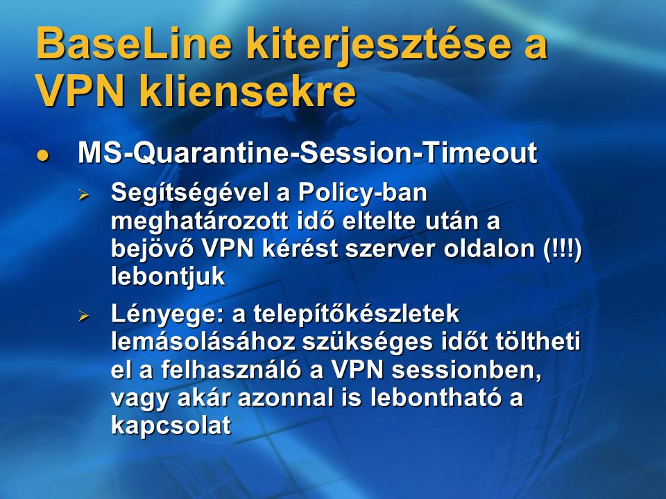 MS-Quarantine-Session-Timeout MS-Quarantine-Session-Timeout  Segítségével a Policy-ban meghatározott idő eltelte után a bejövő VPN kérést szerver old