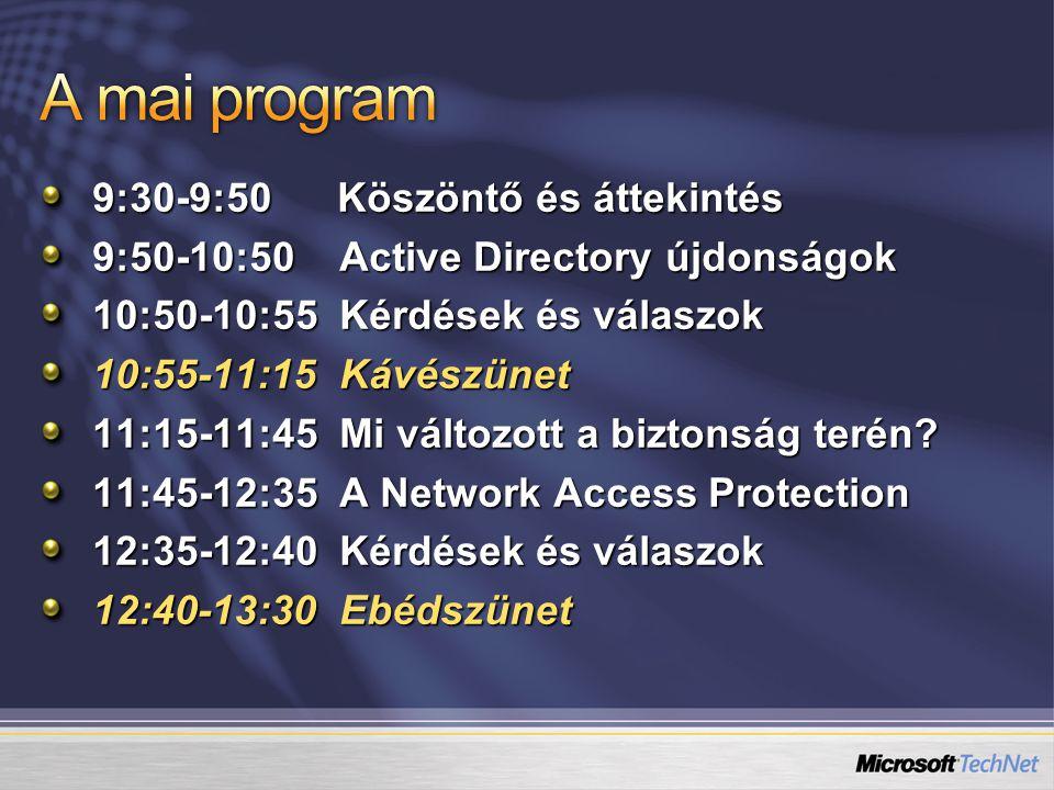 9:30-9:50 Köszöntő és áttekintés 9:50-10:50 Active Directory újdonságok 10:50-10:55 Kérdések és válaszok 10:55-11:15 Kávészünet 11:15-11:45 Mi változott a biztonság terén.