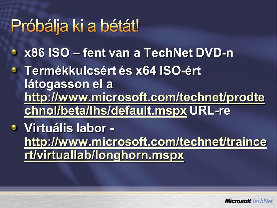 x86 ISO – fent van a TechNet DVD-n Termékkulcsért és x64 ISO-ért látogasson el a http://www.microsoft.com/technet/prodte chnol/beta/lhs/default.mspx URL-re http://www.microsoft.com/technet/prodte chnol/beta/lhs/default.mspx http://www.microsoft.com/technet/prodte chnol/beta/lhs/default.mspx Virtuális labor - http://www.microsoft.com/technet/traince rt/virtuallab/longhorn.mspx http://www.microsoft.com/technet/traince rt/virtuallab/longhorn.mspx http://www.microsoft.com/technet/traince rt/virtuallab/longhorn.mspx