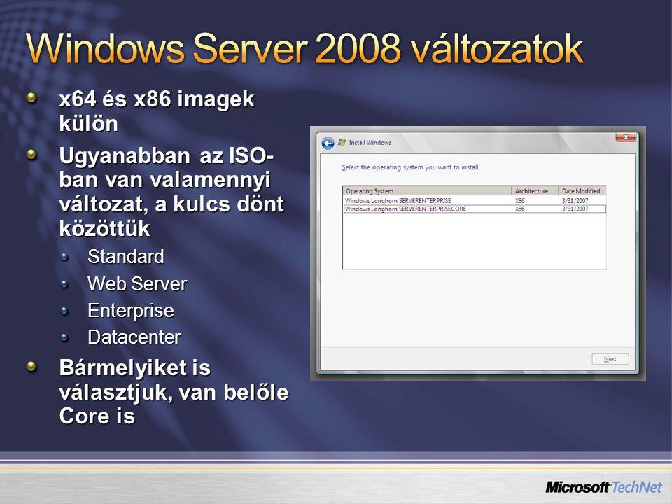 x64 és x86 imagek külön Ugyanabban az ISO- ban van valamennyi változat, a kulcs dönt közöttük Standard Web Server EnterpriseDatacenter Bármelyiket is választjuk, van belőle Core is