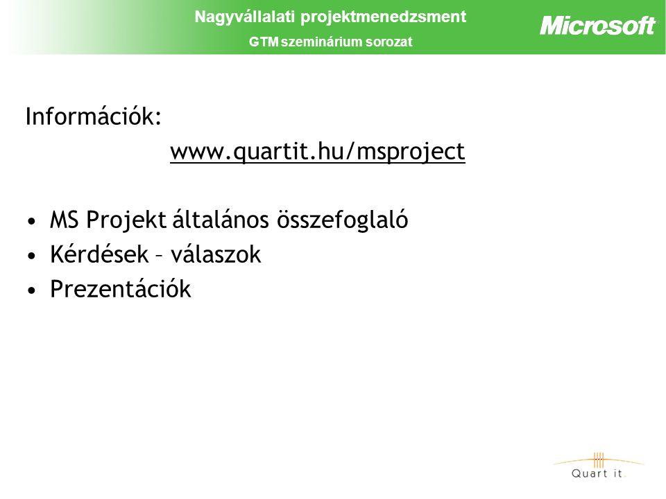 Nagyvállalati projektmenedzsment GTM szeminárium sorozat Információk: www.quartit.hu/msproject MS Projekt általános összefoglaló Kérdések – válaszok Prezentációk