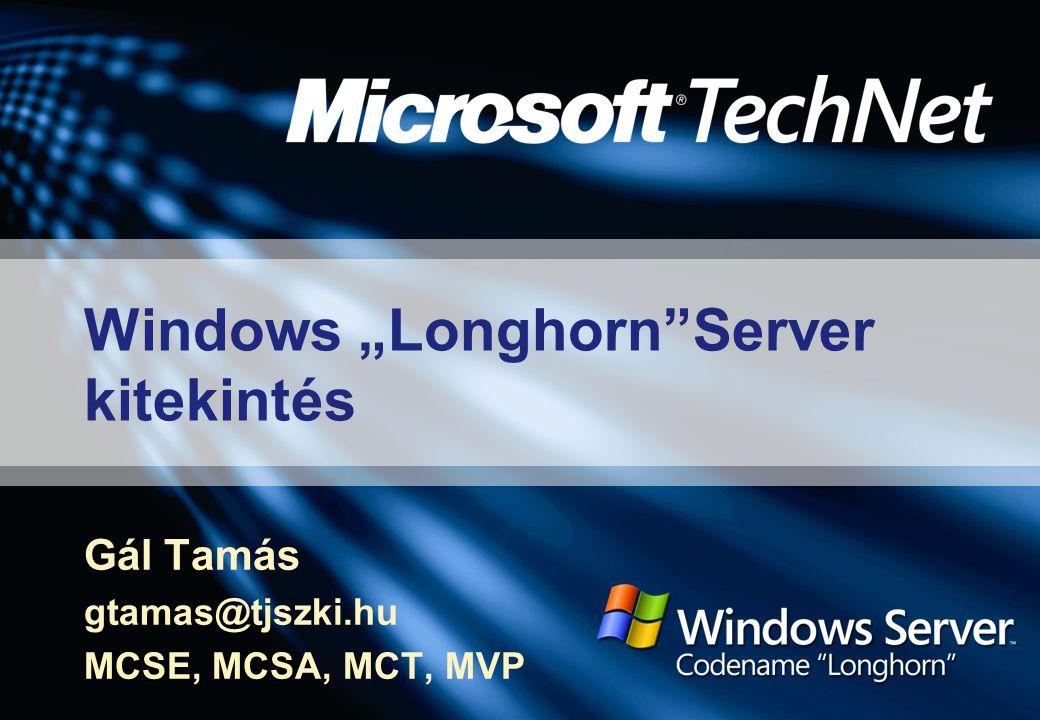 """Gál Tamás gtamas@tjszki.hu MCSE, MCSA, MCT, MVP Windows """"Longhorn""""Server kitekintés"""