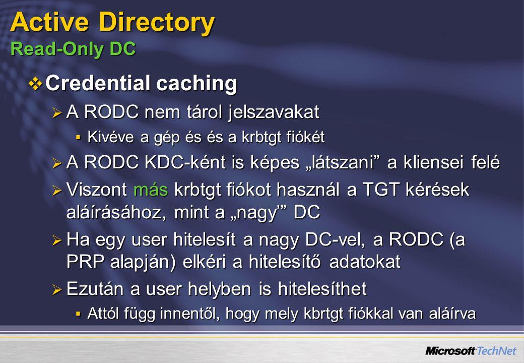 """ Credential caching  A RODC nem tárol jelszavakat  Kivéve a gép és és a krbtgt fiókét  A RODC KDC-ként is képes """"látszani"""" a kliensei felé  Viszo"""
