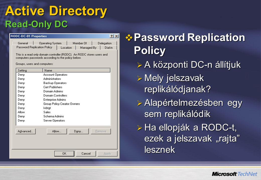  Password Replication Policy  A központi DC-n állítjuk  Mely jelszavak replikálódjanak?  Alapértelmezésben egy sem replikálódik  Ha ellopják a RO