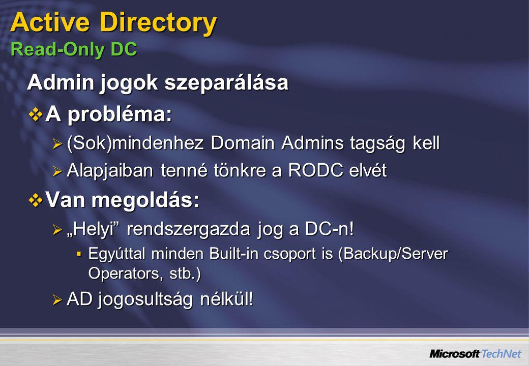 """Admin jogok szeparálása  A probléma:  (Sok)mindenhez Domain Admins tagság kell  Alapjaiban tenné tönkre a RODC elvét  Van megoldás:  """"Helyi"""" rend"""