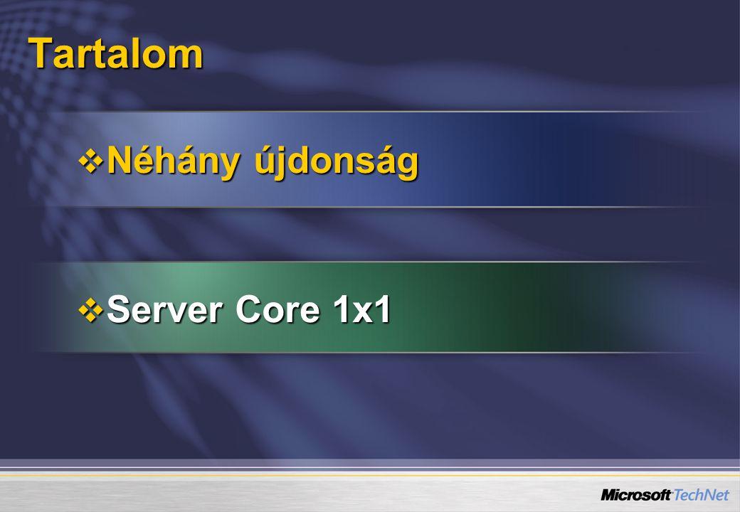 Néhány újdonság A teljesség igénye nélkül  Server Manager  DNS  Active Directory  IIS 7.0  Network Access Protection  Terminal Services Gateway  Terminal Services Remote Programs