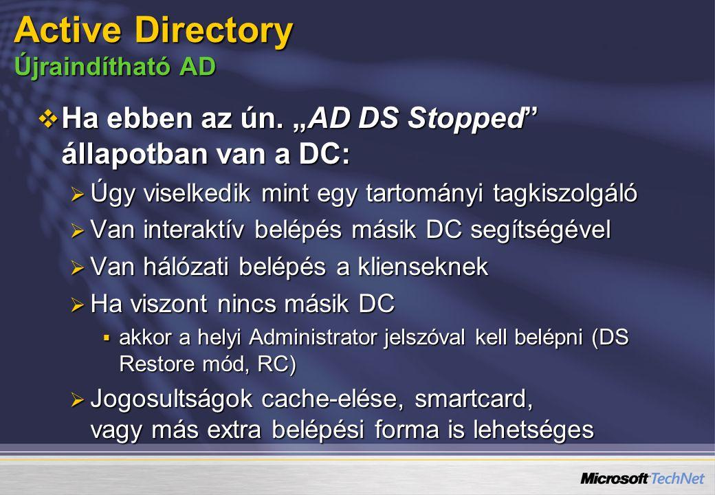 """ Ha ebben az ún. """"AD DS Stopped"""" állapotban van a DC:  Úgy viselkedik mint egy tartományi tagkiszolgáló  Van interaktív belépés másik DC segítségév"""