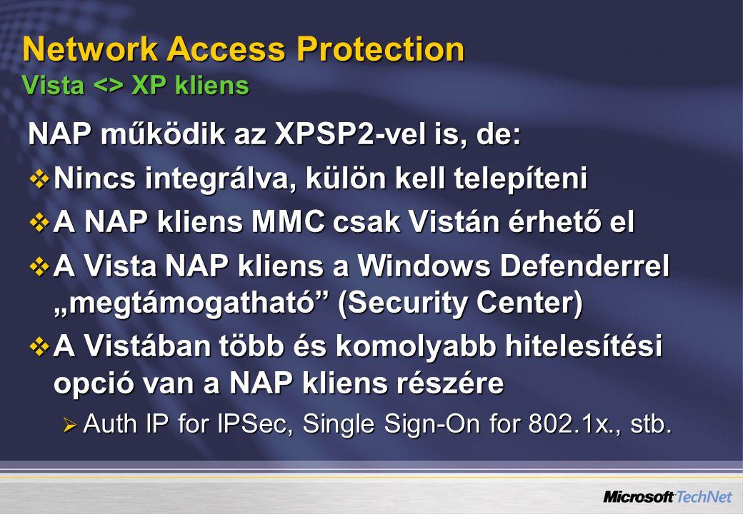 NAP működik az XPSP2-vel is, de:  Nincs integrálva, külön kell telepíteni  A NAP kliens MMC csak Vistán érhető el  A Vista NAP kliens a Windows Def
