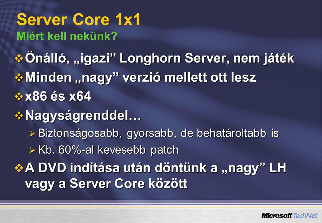""" Önálló, """"igazi"""" Longhorn Server, nem játék  Minden """"nagy"""" verzió mellett ott lesz  x86 és x64  Nagyságrenddel…  Biztonságosabb, gyorsabb, de beh"""