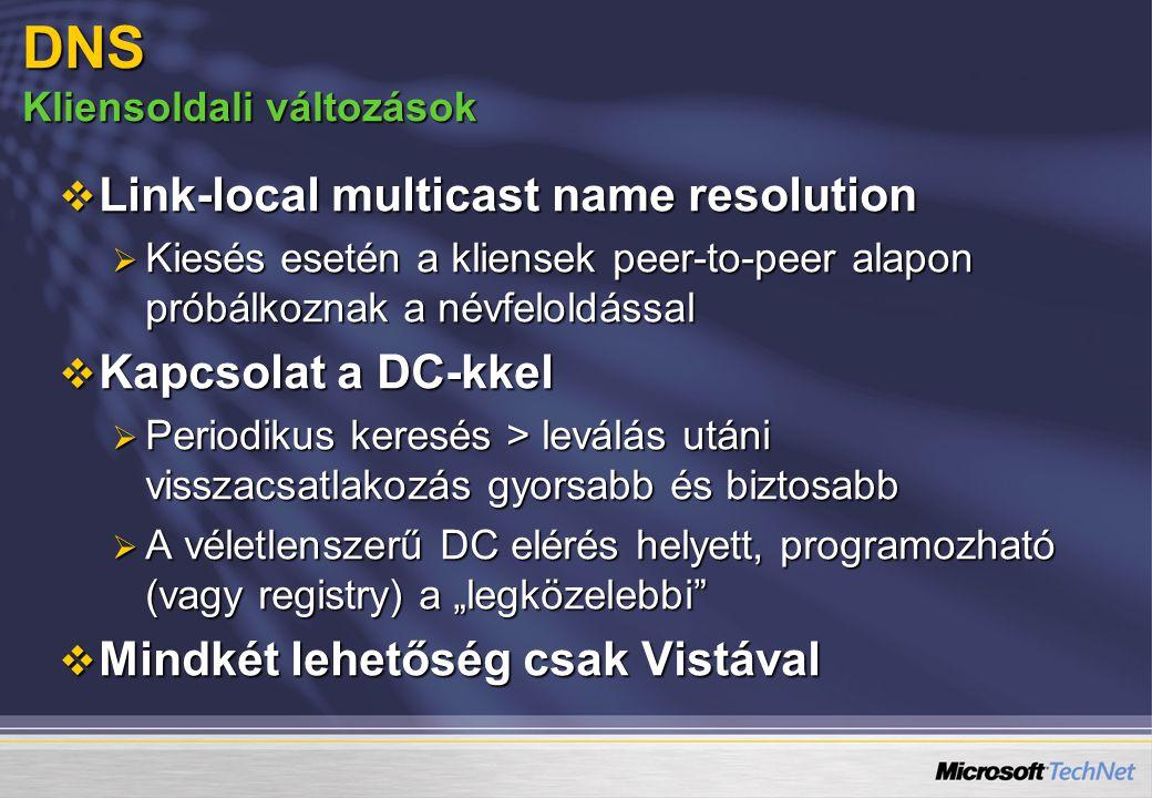 DNS Kliensoldali változások  Link-local multicast name resolution  Kiesés esetén a kliensek peer-to-peer alapon próbálkoznak a névfeloldással  Kapc