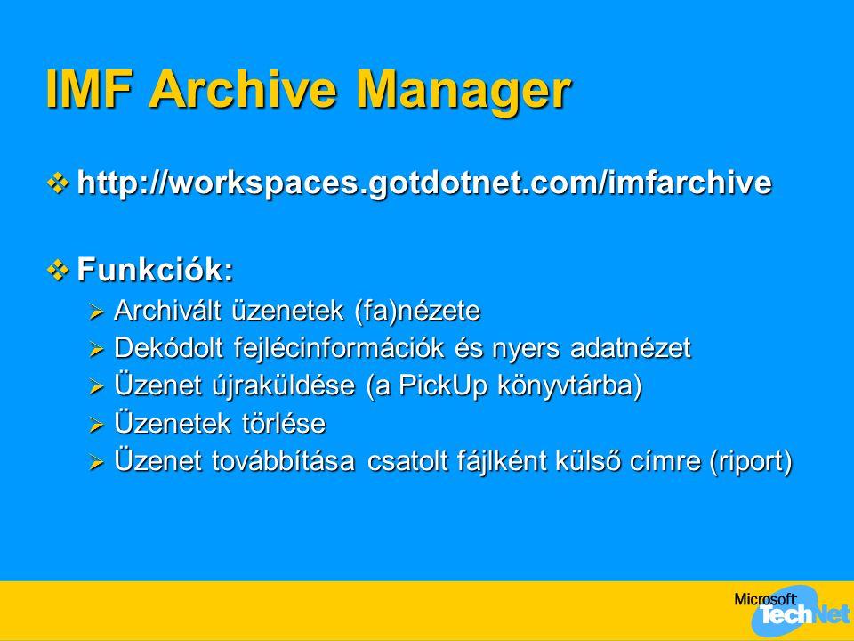 IMF Archive Manager  http://workspaces.gotdotnet.com/imfarchive  Funkciók:  Archivált üzenetek (fa)nézete  Dekódolt fejlécinformációk és nyers ada