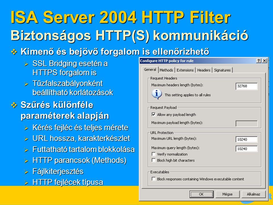 ISA Server 2004 HTTP Filter Biztonságos HTTP(S) kommunikáció  Kimenő és bejövő forgalom is ellenőrizhető  SSL Bridging esetén a HTTPS forgalom is 