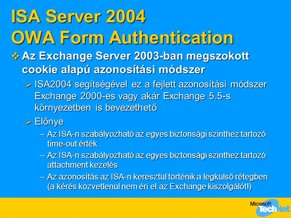 ISA Server 2004 OWA Form Authentication  Az Exchange Server 2003-ban megszokott cookie alapú azonosítási módszer  ISA2004 segítségével ez a fejlett