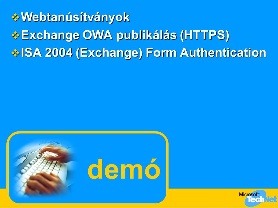 demó  Webtanúsítványok  Exchange OWA publikálás (HTTPS)  ISA 2004 (Exchange) Form Authentication