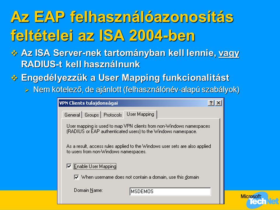Az EAP felhasználóazonosítás feltételei az ISA 2004-ben  Az ISA Server-nek tartományban kell lennie, vagy RADIUS-t kell használnunk  Engedélyezzük a