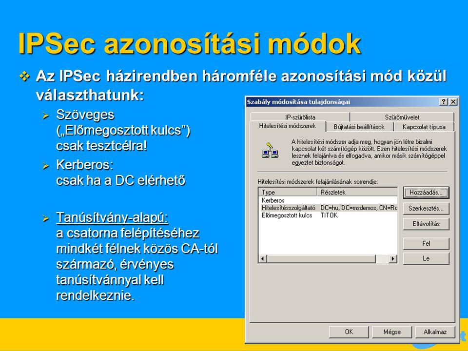 """IPSec azonosítási módok  Az IPSec házirendben háromféle azonosítási mód közül választhatunk:  Szöveges (""""Előmegosztott kulcs"""") csak tesztcélra!  Ke"""