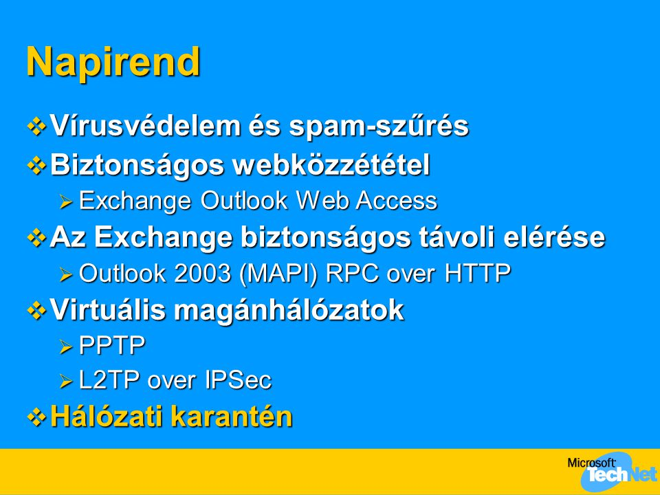 Napirend  Vírusvédelem és spam-szűrés  Biztonságos webközzététel  Exchange Outlook Web Access  Az Exchange biztonságos távoli elérése  Outlook 20
