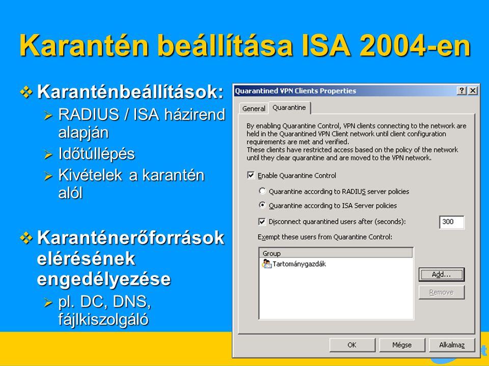 Karantén beállítása ISA 2004-en  Karanténbeállítások:  RADIUS / ISA házirend alapján  Időtúllépés  Kivételek a karantén alól  Karanténerőforrások