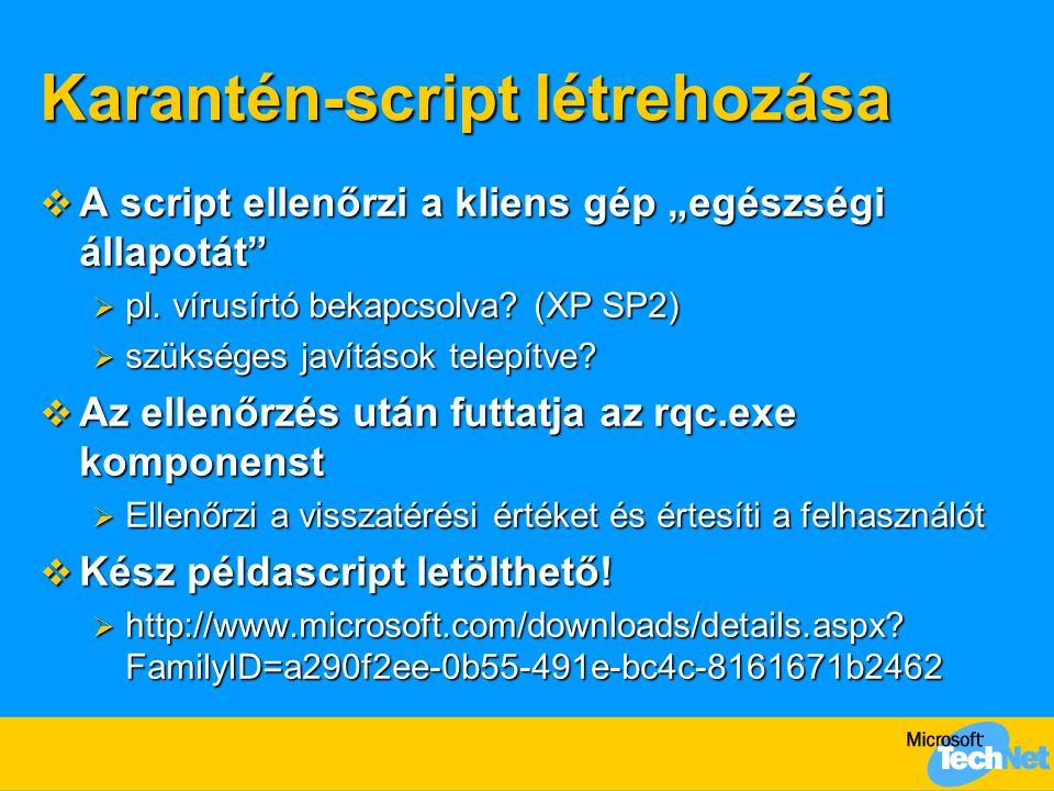 """Karantén-script létrehozása  A script ellenőrzi a kliens gép """"egészségi állapotát""""  pl. vírusírtó bekapcsolva? (XP SP2)  szükséges javítások telepí"""