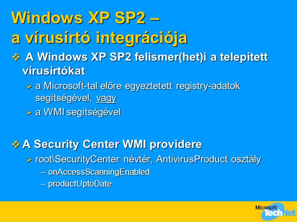 Windows XP SP2 – a vírusírtó integrációja  A Windows XP SP2 felismer(het)i a telepített vírusírtókat  a Microsoft-tal előre egyeztetett registry-ada