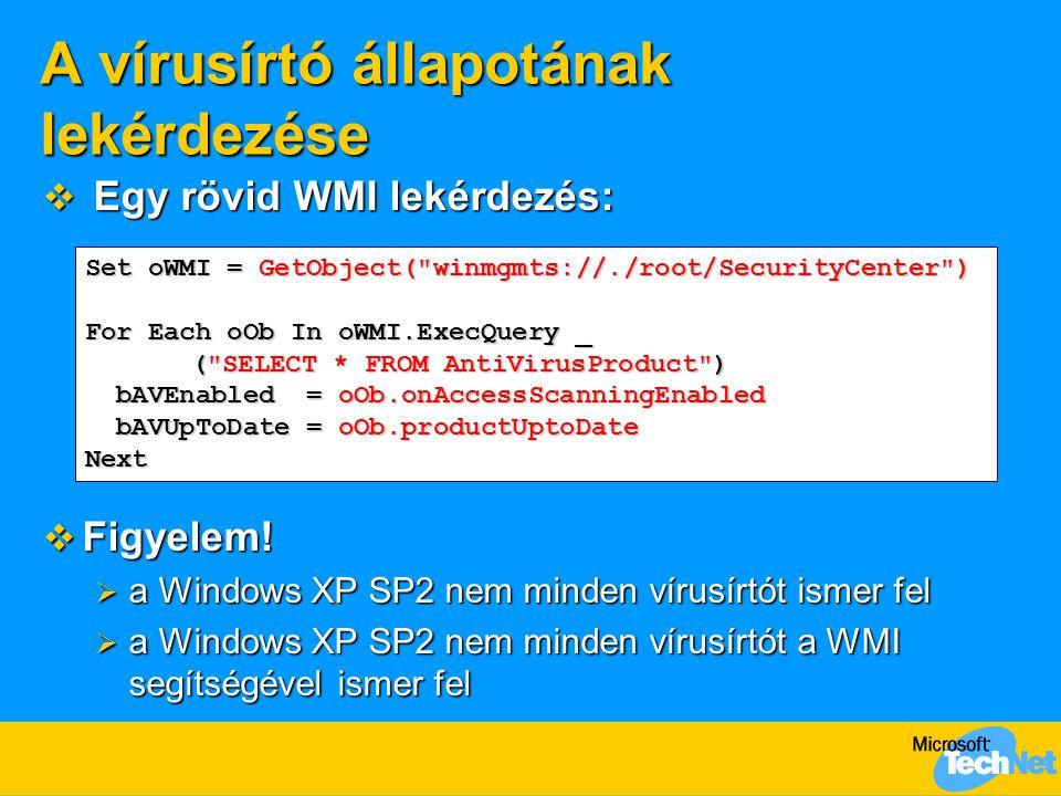 A vírusírtó állapotának lekérdezése  Egy rövid WMI lekérdezés:  Figyelem!  a Windows XP SP2 nem minden vírusírtót ismer fel  a Windows XP SP2 nem