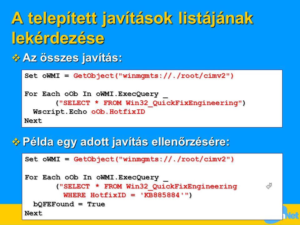A telepített javítások listájának lekérdezése  Az összes javítás:  Példa egy adott javítás ellenőrzésére: Set oWMI = GetObject(