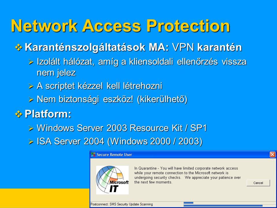 Network Access Protection  Karanténszolgáltatások MA: VPN karantén  Izolált hálózat, amíg a kliensoldali ellenőrzés vissza nem jelez  A scriptet ké